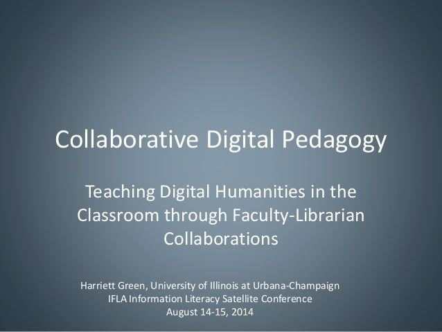 Collaborative Digital Pedagogy  Teaching Digital Humanities in the  Classroom through Faculty-Librarian  Collaborations  H...