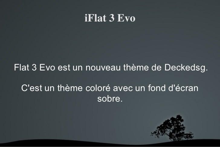 iFlat3EvoiFlat 3 Evo est un nouveau thème de Deckedsg.  Cest un thème coloré avec un fond décran                    sobr...
