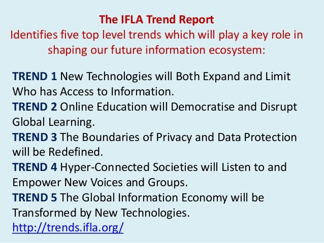 TREND 1 New Technologies will Both Expand and Limit Who has Access to Information. TREND 2 Online Education will Democrati...