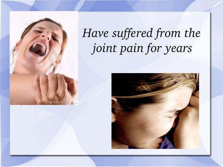 <ul><ul><li>Have suffered from the joint pain for years   </li></ul></ul>
