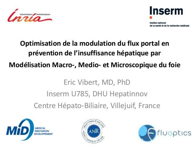 Eric Vibert, MD, PhD Inserm U785, DHU Hepatinnov Centre Hépato-Biliaire, Villejuif, France Optimisation de la modulation d...