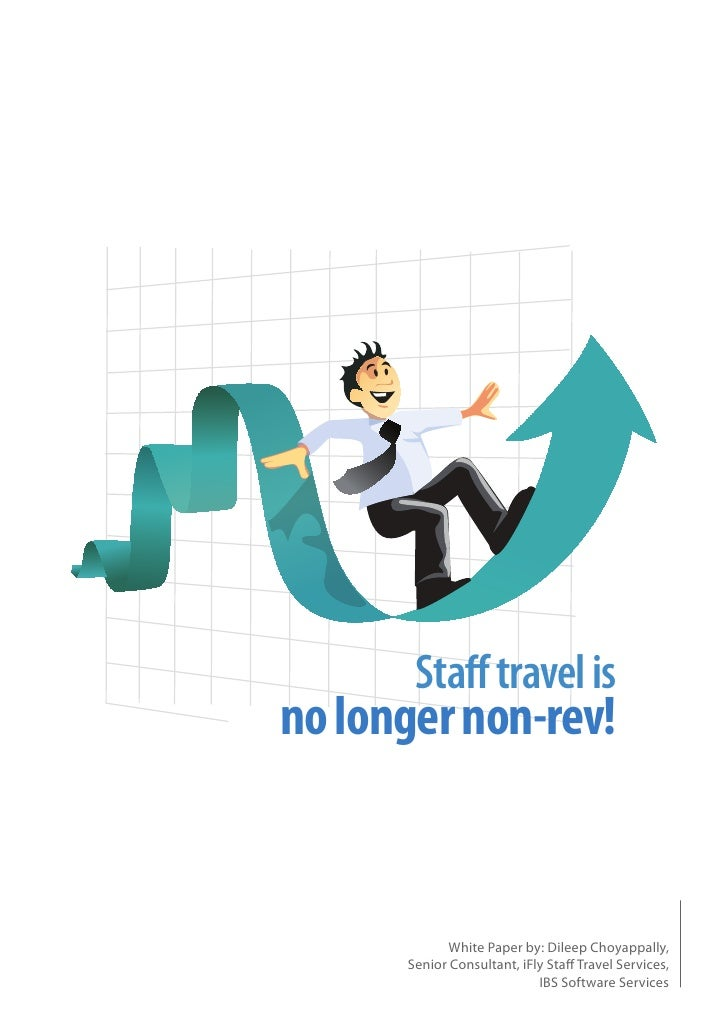 Staff travel is no longer non-rev!                White Paper by: Dileep Choyappally,       Senior Consultant, iFly Sta Tra...