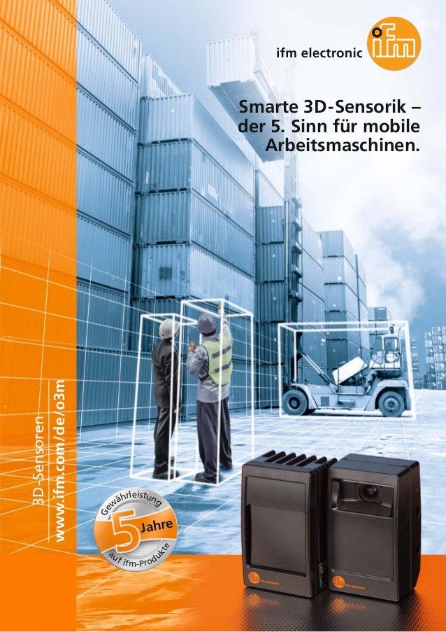 Smarte 3D-Sensorik – der 5. Sinn für mobile Arbeitsmaschinen. www.ifm.com/de/o3m 3D-Sensoren Jahre Ge w ährleistung auf if...