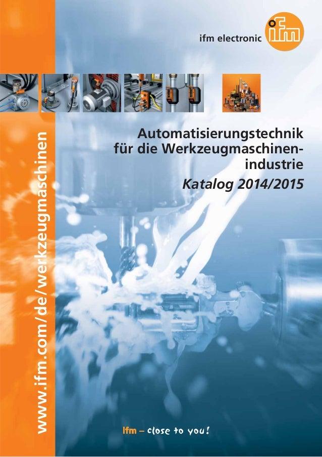 www.ifm.com/de/werkzeugmaschinen Automatisierungstechnik für die Werkzeugmaschinen- industrie Katalog 2014/2015