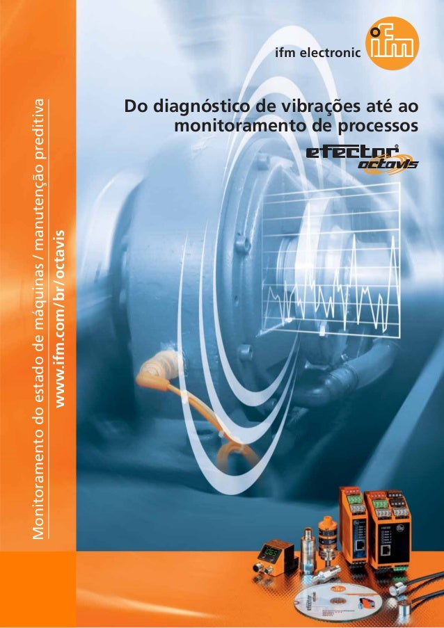 102 Do diagnóstico de vibrações até ao monitoramento de processos www.ifm.com/br/octavis Monitoramentodoestadodemáquinas/m...
