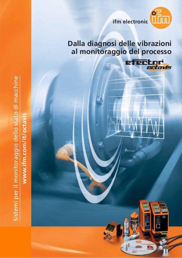 Sistemi per il monitoraggio dello stato di macchine www.ifm.com/it/octavis  Dalla diagnosi delle vibrazioni al monitoraggi...