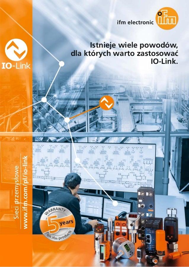 Istnieje wiele powodów, dla których warto zastosować IO-Link. www.ifm.com/pl/io-link Sieciprzemysłowe years W ARRANTY on i...