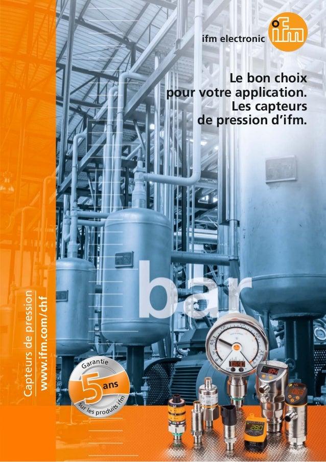 Le bon choix pour votre application. Les capteurs de pression d'ifm. www.ifm.com/chf Capteursdepression ans Garantie s ur ...