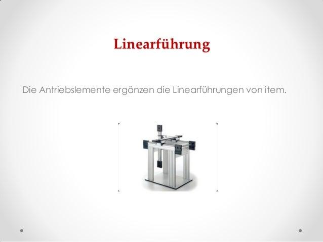 Linearführung Die Antriebslemente ergänzen die Linearführungen von item.