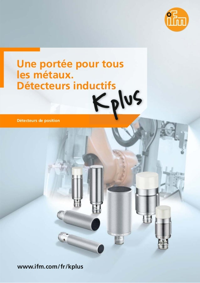 Une portée pour tous les métaux. Détecteurs inductifs Détecteurs de position www.ifm.com/fr/kplus
