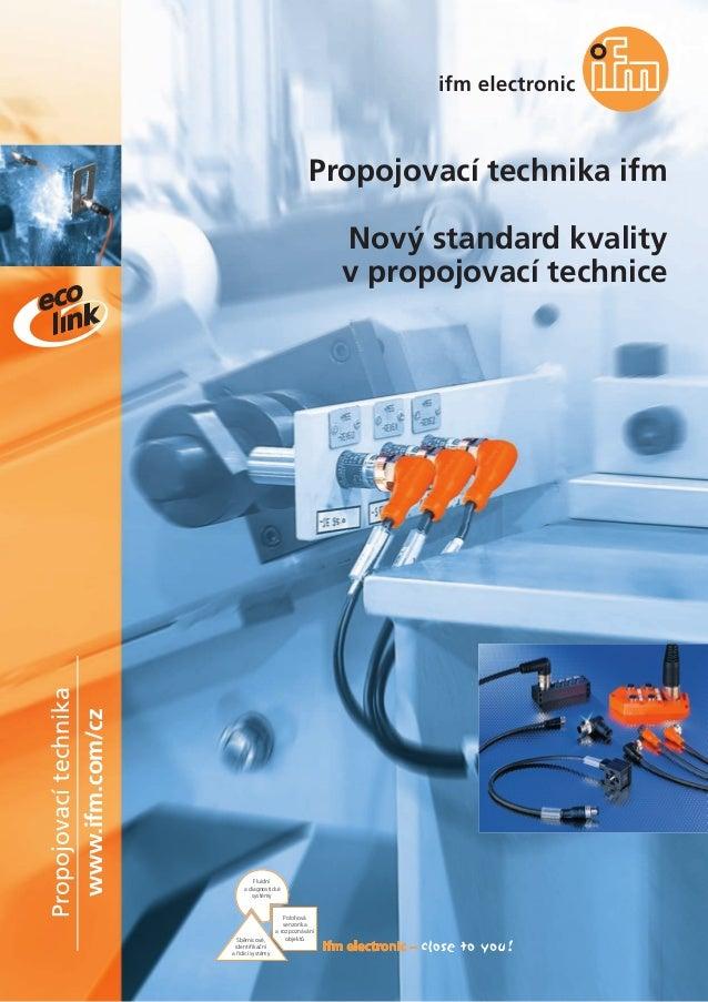 www.ifm.com/cz Propojovacítechnika Propojovací technika ifm Nový standard kvality v propojovací technice Fluidní a diagnos...