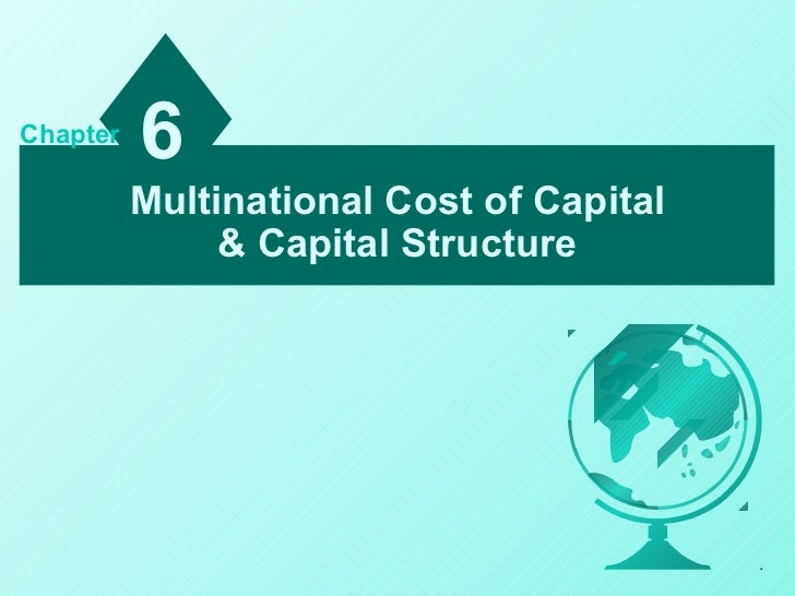 Chapter          6          Multinational Cost of Capital               & Capital Structure