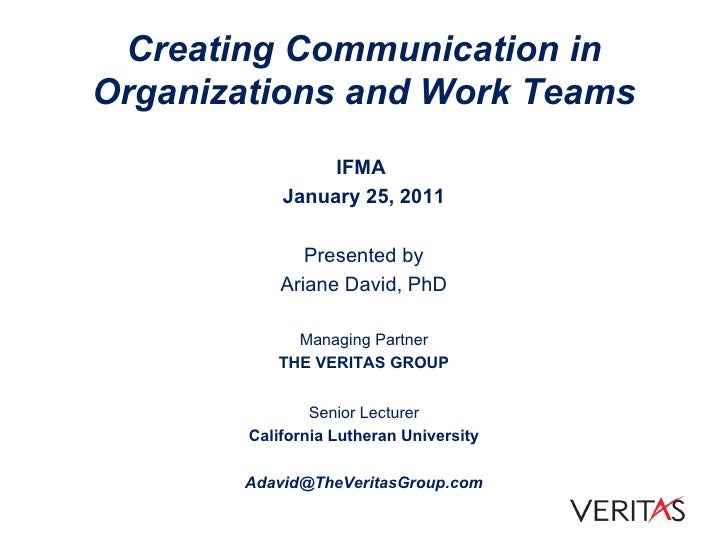 Creating Communication in Organizations and Work Teams <ul><li>IFMA  </li></ul><ul><li>January 25, 2011 </li></ul><ul><li>...
