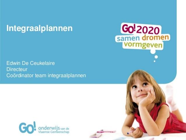 Integraalplannen Edwin De Ceukelaire Directeur Coördinator team integraalplannen