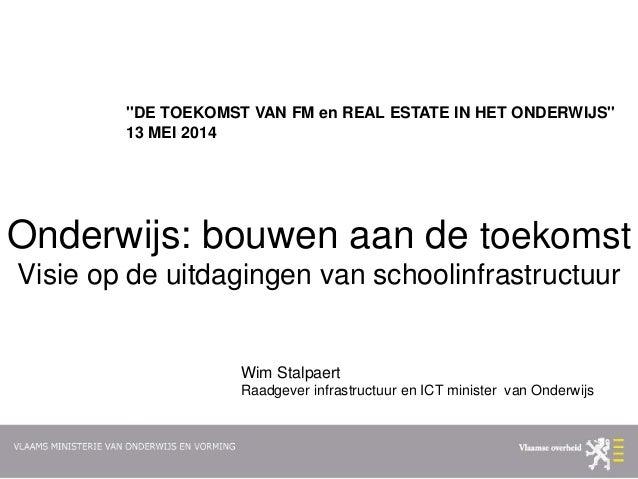 Onderwijs: bouwen aan de toekomst Visie op de uitdagingen van schoolinfrastructuur ''DE TOEKOMST VAN FM en REAL ESTATE IN ...