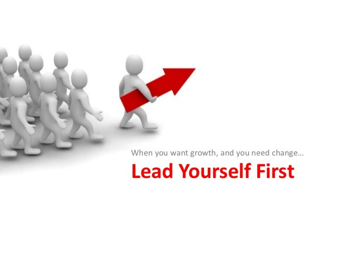 When you want growth, and you need change…Lead Yourself First