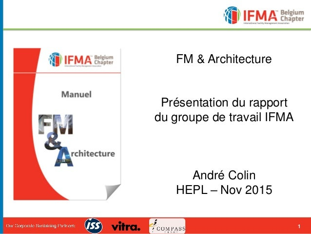1 FM & Architecture Présentation du rapport du groupe de travail IFMA André Colin HEPL – Nov 2015