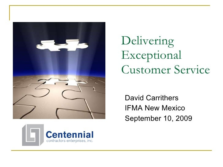 Delivering Exceptional Customer Service David Carrithers IFMA New Mexico September 10, 2009