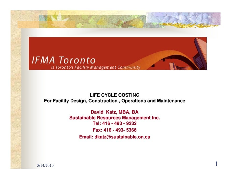 LIFE CYCLE COSTING    For Facility Design, Construction , Operations and Maintenance                         David Katz, M...