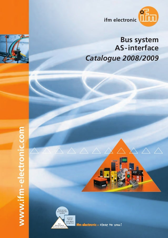 Bus system AS-interface Catalogue 2008/2009 www.ifm-electronic.com fluid sensors and diagnostic systems bus, identificatio...