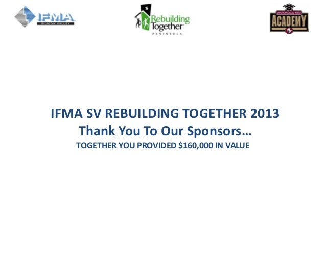 TOGETHER YOU PROVIDED $160,000 IN VALUEIFMA SV REBUILDING TOGETHER 2013Thank You To Our Sponsors…