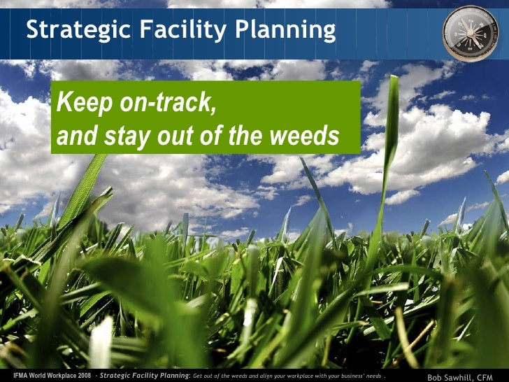 Strategic Facility Planning Keep on-track,  and stay out of the weeds