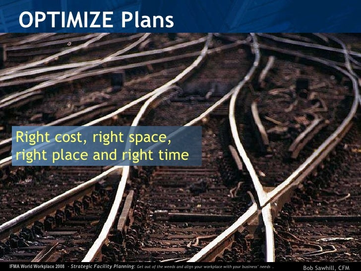 OPTIMIZE Plans <ul><li>Right cost, right space,  right place and right time </li></ul>