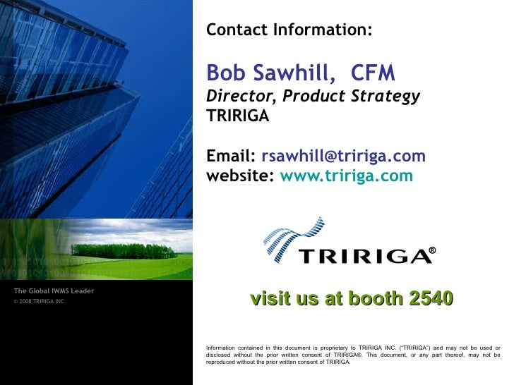 Contact Information: Bob Sawhill, CFM Director, Product Strategy   TRIRIGA Email:  [email_address] website:  www.tririga....