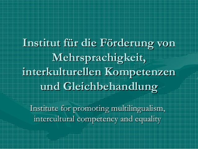 Institut für die Förderung vonInstitut für die Förderung von Mehrsprachigkeit,Mehrsprachigkeit, interkulturellen Kompetenz...