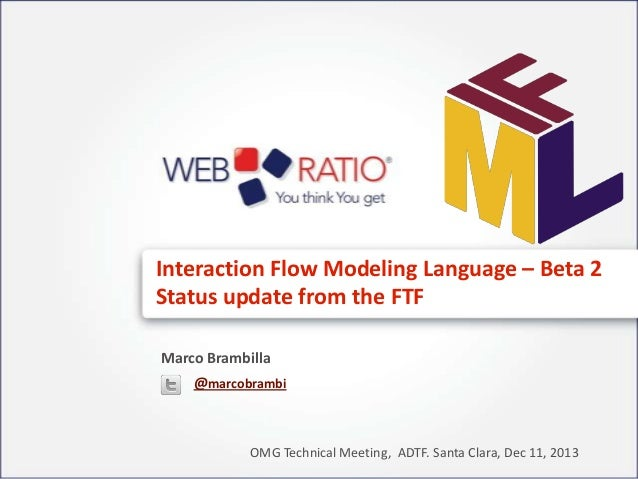Interaction Flow Modeling Language – Beta 2 Status update from the FTF Marco Brambilla @marcobrambi  OMG Technical Meeting...