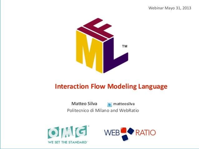 Interaction Flow Modeling Language Matteo Silva matteosilva Politecnico di Milano and WebRatio Webinar Mayo 31, 2013