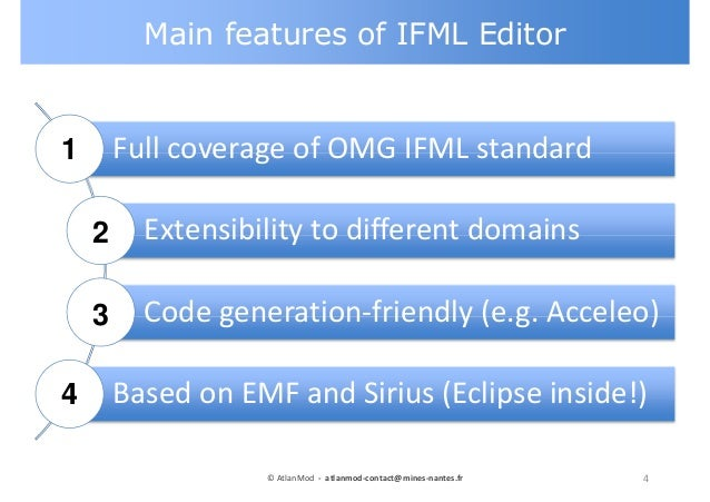 Main features of IFML Editor 4© AtlanMod - atlanmod-contact@mines-nantes.fr Full coverage of OMG IFML standard Extensibili...