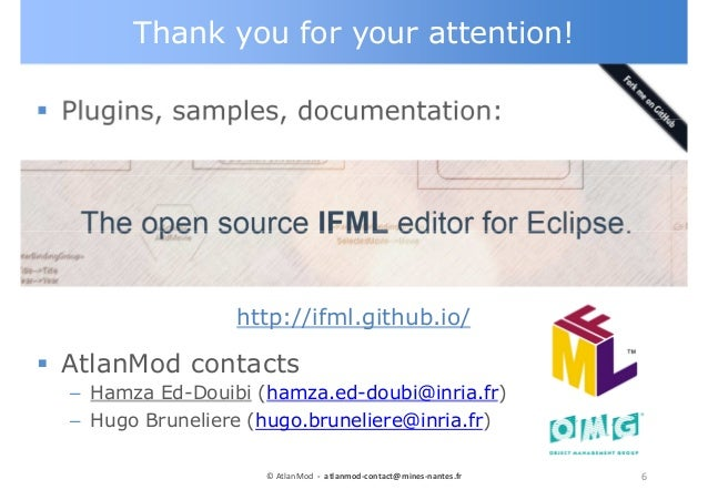 Thank you for your attention! Plugins, samples, documentation: http://ifml.github.io/ AtlanMod contacts – Hamza Ed-Douibi ...