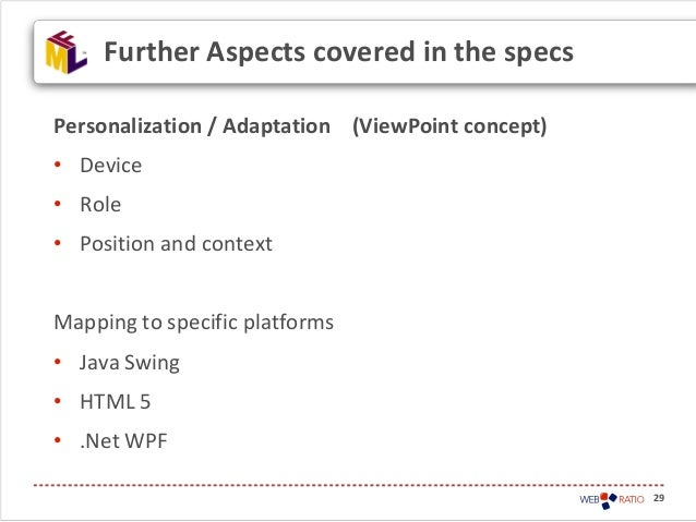 Further Aspects covered in the specsPersonalization / Adaptation (ViewPoint concept)• Device• Role• Position and contextMa...