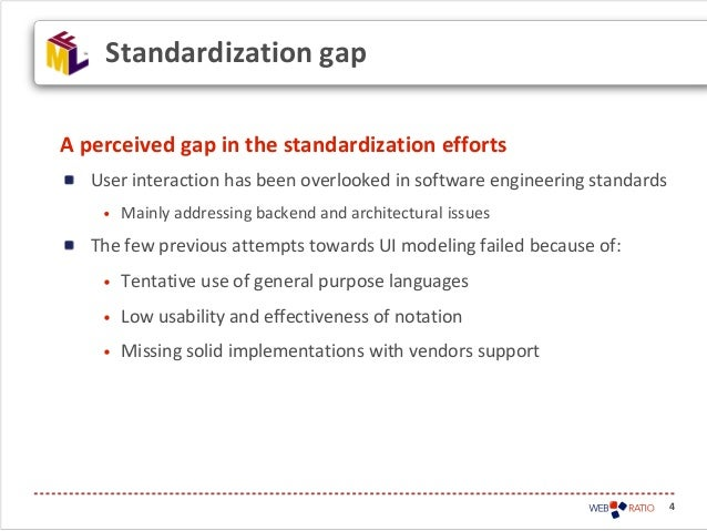 4A perceived gap in the standardization effortsUser interaction has been overlooked in software engineering standards• Mai...