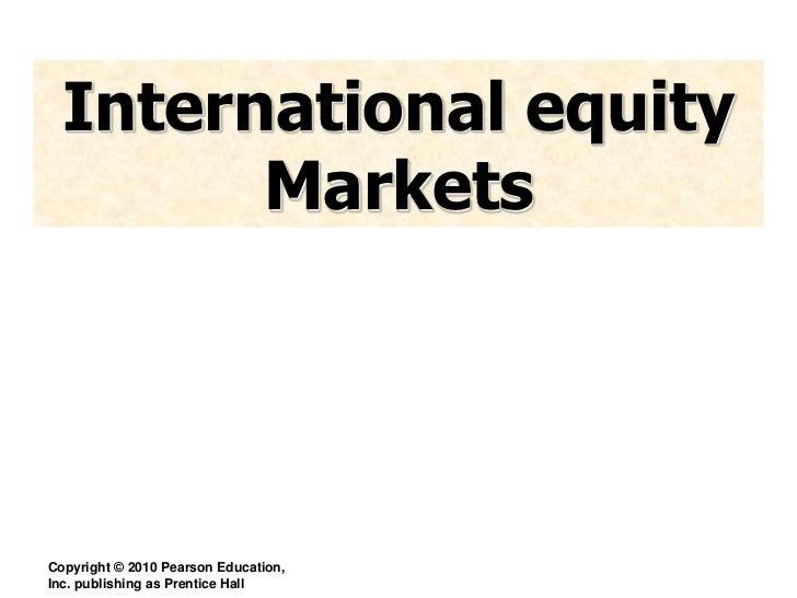 International equity        MarketsCopyright © 2010 Pearson Education,Inc. publishing as Prentice Hall