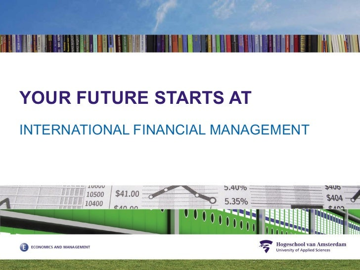 YOUR FUTURE STARTS AT INTERNATIONAL FINANCIAL MANAGEMENT