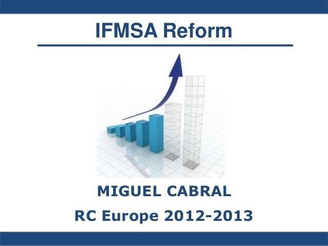 IFMSA Reform MIGUEL CABRAL RC Europe 2012-2013