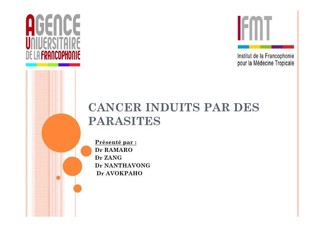 CANCER INDUITS PAR DESPARASITESPrésenté par :Dr RAMARODr ZANGDr NANTHAVONGDr AVOKPAHO