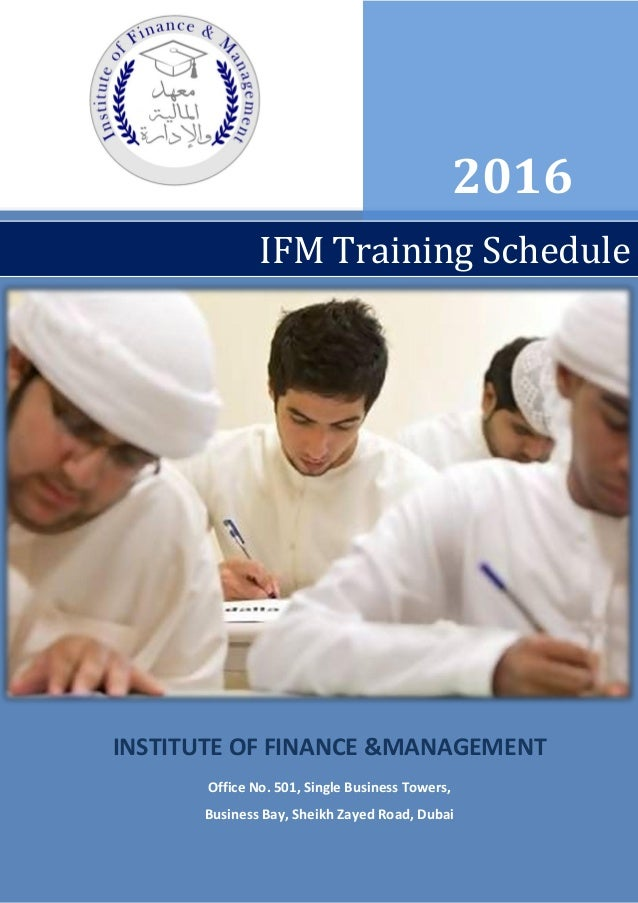 INSTITUTE OF FINANCE &MANAGEMENT Office No. 501, Single Business Towers, Business Bay, Sheikh Zayed Road, Dubai 2016 IFM T...