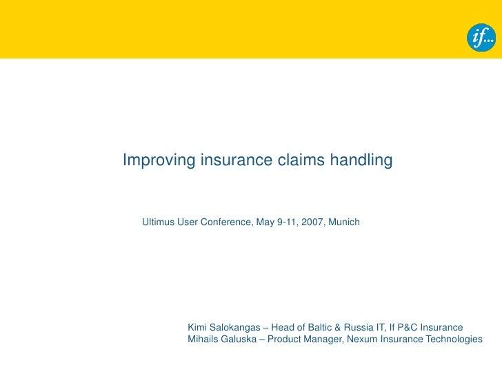 Improving insurance claims handling     Ultimus User Conference, May 9-11, 2007, Munich                Kimi Salokangas – H...