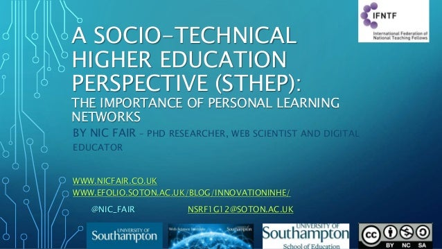 A SOCIO-TECHNICAL HIGHER EDUCATION PERSPECTIVE (STHEP): THE IMPORTANCE OF PERSONAL LEARNING NETWORKS BY NIC FAIR – PHD RES...