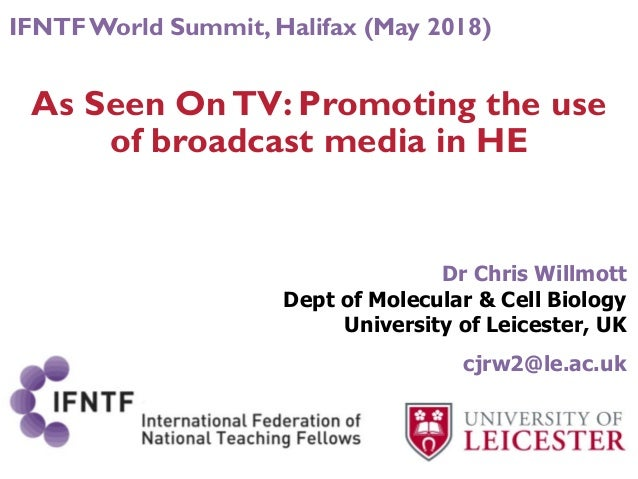 As Seen OnTV: Promoting the use of broadcast media in HE Dr Chris Willmott Dept of Molecular & Cell Biology University of ...