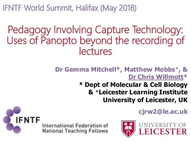 Pedagogy Involving Capture Technology: Uses of Panopto beyond the recording of lectures Dr Gemma Mitchell*, Matthew Mobbs+...