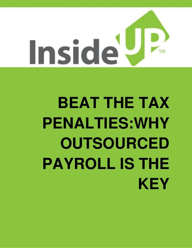 BEAT THE TAX  PENALTIES:WHY  OUTSOURCED  PAYROLL IS THE  KEY
