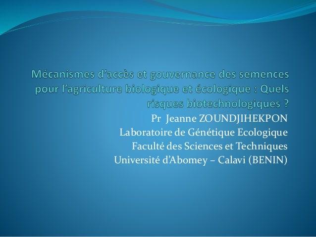 Pr Jeanne ZOUNDJIHEKPON  Laboratoire de Génétique Ecologique  Faculté des Sciences et Techniques  Université d'Abomey – Ca...
