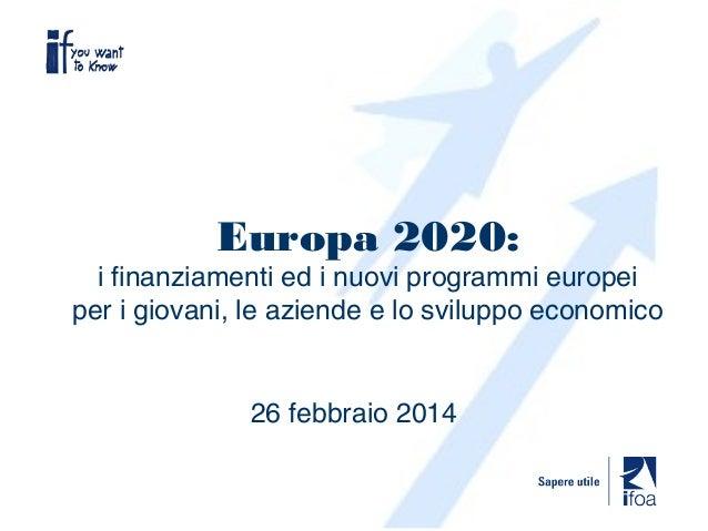 Europa 2020:  i finanziamenti ed i nuovi programmi europei per i giovani, le aziende e lo sviluppo economico  26 febbraio ...