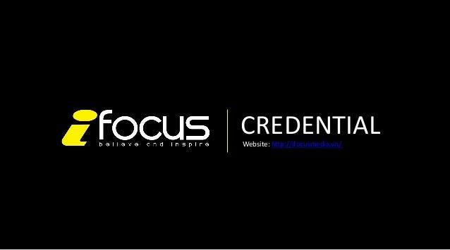 CREDENTIAL     Website:  h3p://ifocusmedia.vn/