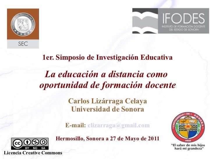 1er. Simposio de Investigación Educativa La educación a distancia como  oportunidad de formación docente Carlos Lizárraga ...