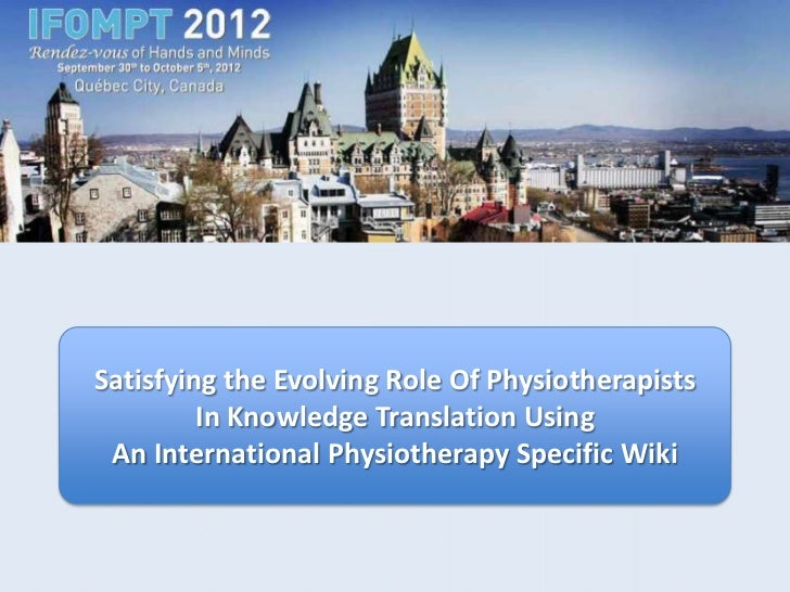 Satisfying the Evolving Role Of Physiotherapists         In Knowledge Translation Using An International Physiotherapy Spe...